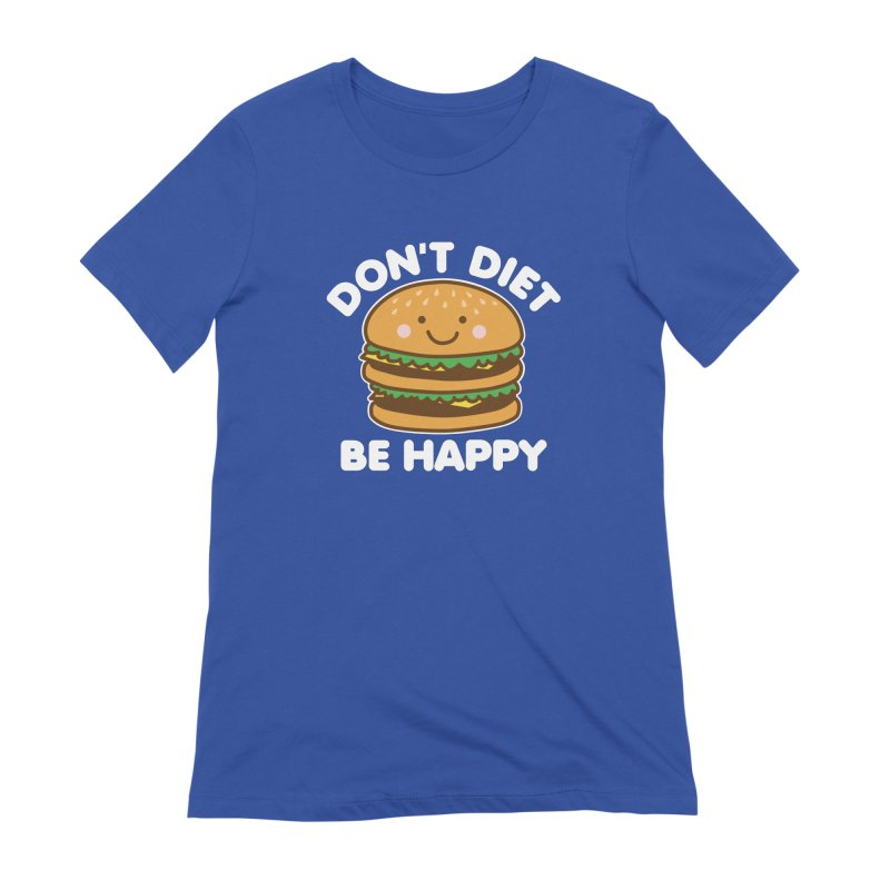 Don't Diet Be Happy Women's Extra Soft T-Shirt by Detour Shirt's Artist Shop