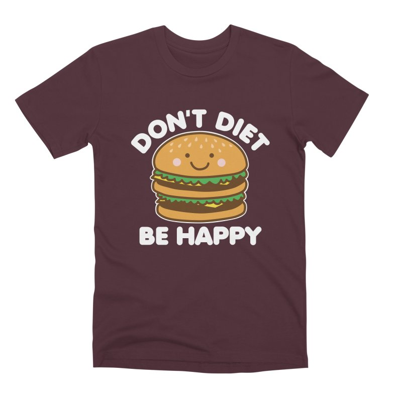 Don't Diet Be Happy Men's Premium T-Shirt by Detour Shirt's Artist Shop