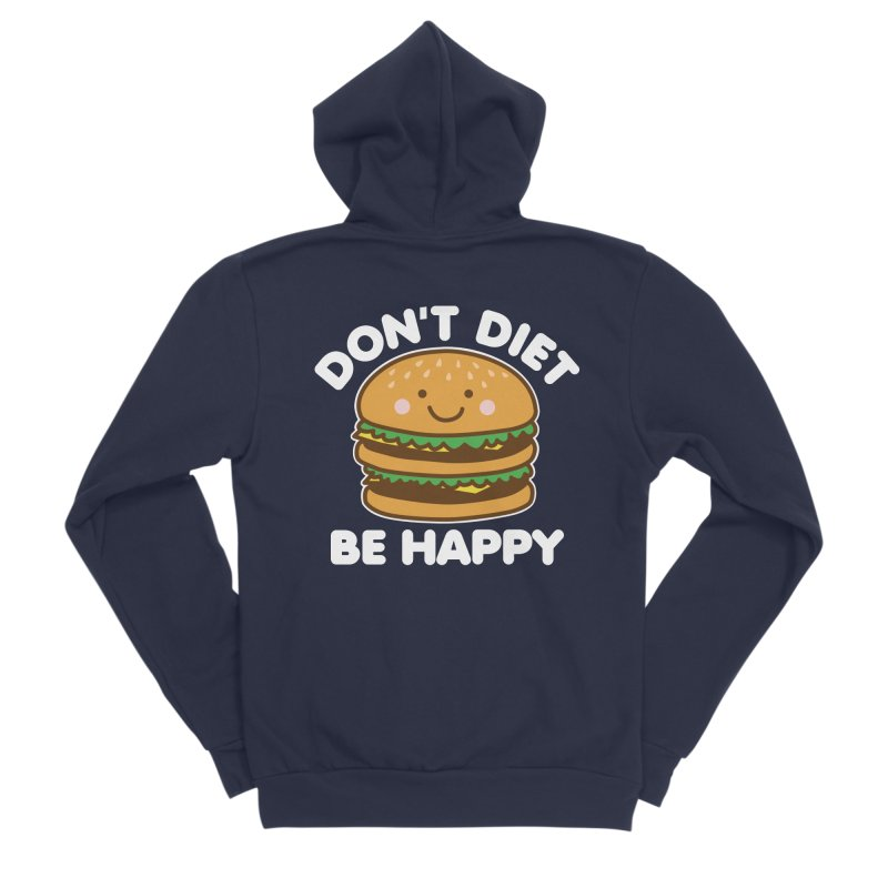 Don't Diet Be Happy Women's Sponge Fleece Zip-Up Hoody by Detour Shirt's Artist Shop