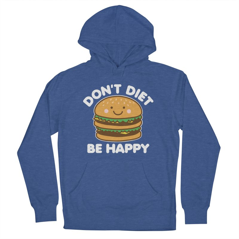 Don't Diet Be Happy Women's French Terry Pullover Hoody by Detour Shirt's Artist Shop