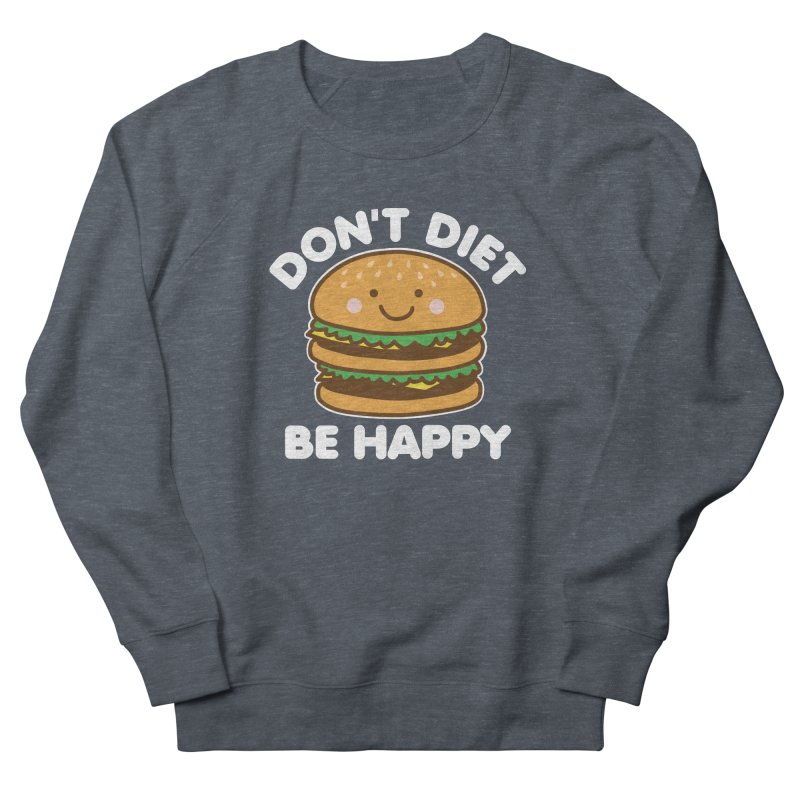 Don't Diet Be Happy Women's French Terry Sweatshirt by Detour Shirt's Artist Shop