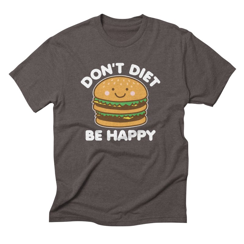 Don't Diet Be Happy Men's Triblend T-Shirt by Detour Shirt's Artist Shop