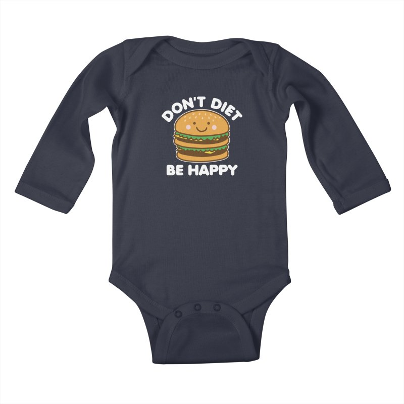 Don't Diet Be Happy Kids Baby Longsleeve Bodysuit by Detour Shirt's Artist Shop