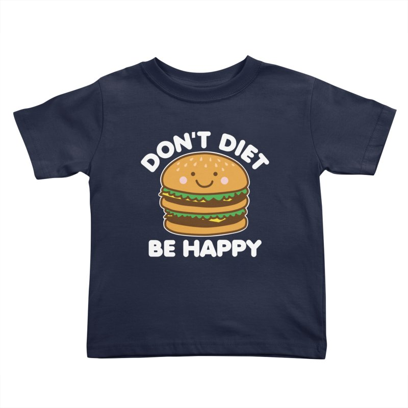 Don't Diet Be Happy Kids Toddler T-Shirt by Detour Shirt's Artist Shop