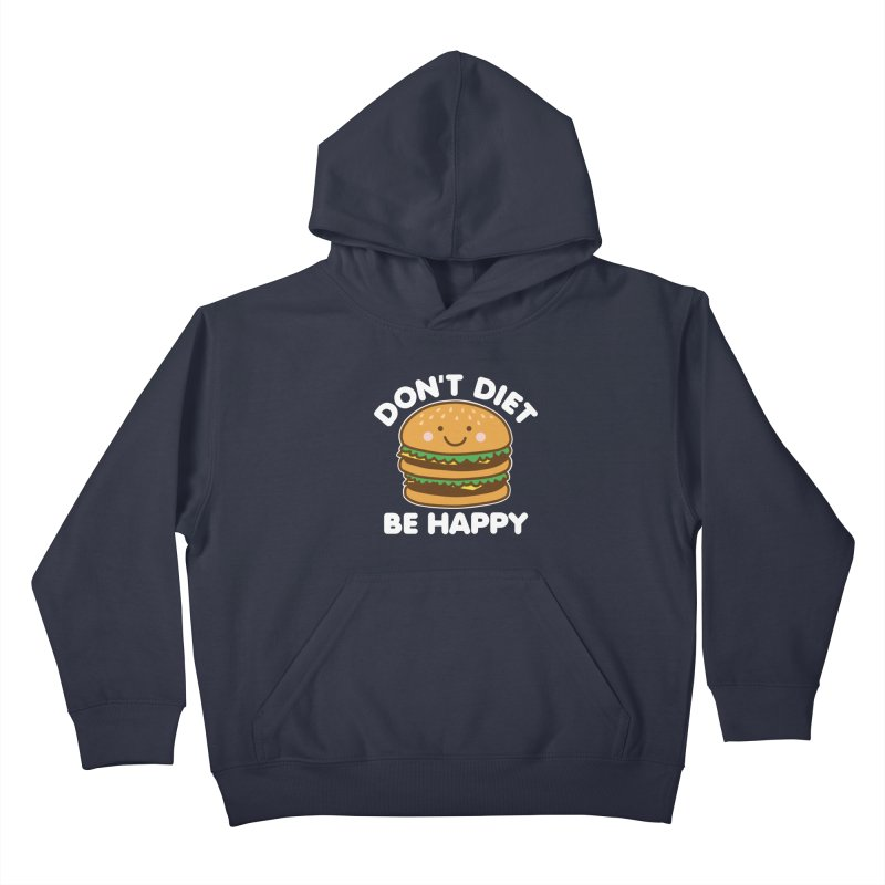 Don't Diet Be Happy Kids Pullover Hoody by Detour Shirt's Artist Shop