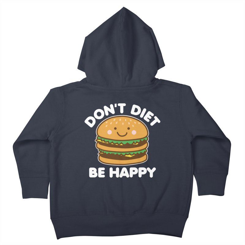 Don't Diet Be Happy Kids Toddler Zip-Up Hoody by Detour Shirt's Artist Shop