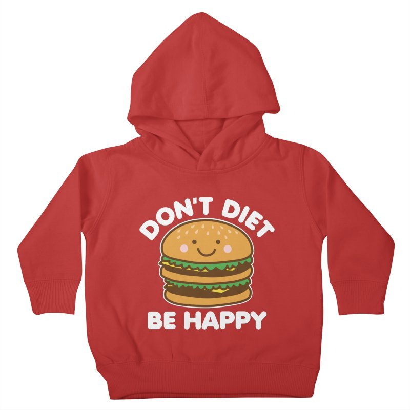 Don't Diet Be Happy Kids Toddler Pullover Hoody by Detour Shirt's Artist Shop