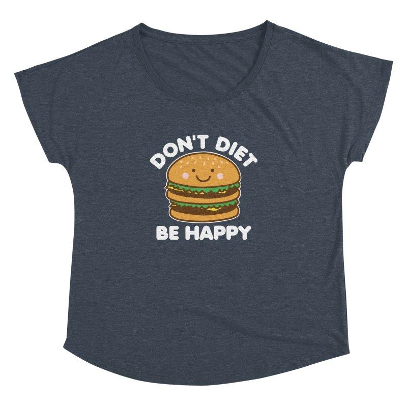 Don't Diet Be Happy Women's Dolman Scoop Neck by Detour Shirt's Artist Shop