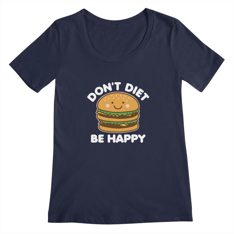 Don't Diet Be Happy Women's Regular Scoop Neck by Detour Shirt's Artist Shop