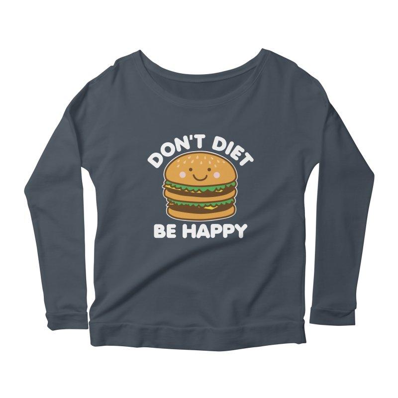 Don't Diet Be Happy Women's Scoop Neck Longsleeve T-Shirt by Detour Shirt's Artist Shop