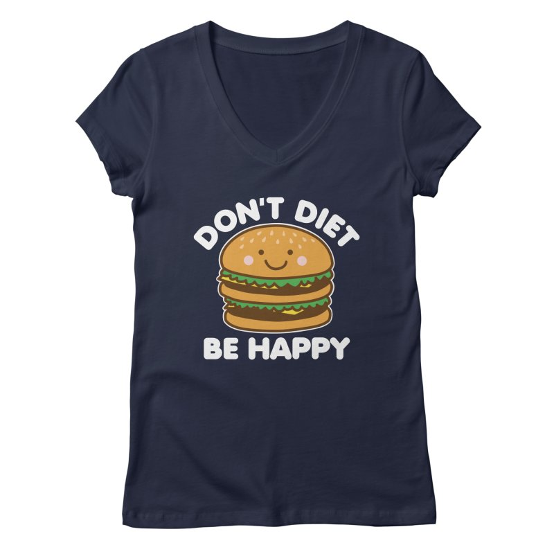 Don't Diet Be Happy Women's Regular V-Neck by Detour Shirt's Artist Shop