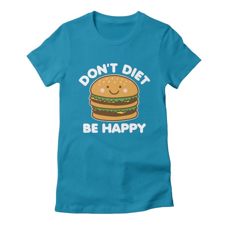 Don't Diet Be Happy Women's Fitted T-Shirt by Detour Shirt's Artist Shop