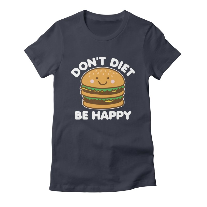 Don't Diet Be Happy Women's Fitted T-Shirt by Detour Shirt's Artist Shop