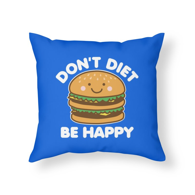 Don't Diet Be Happy Home Throw Pillow by Detour Shirt's Artist Shop