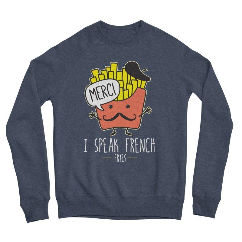 I Speak French Fries Women's Sponge Fleece Sweatshirt by Detour Shirt's Artist Shop