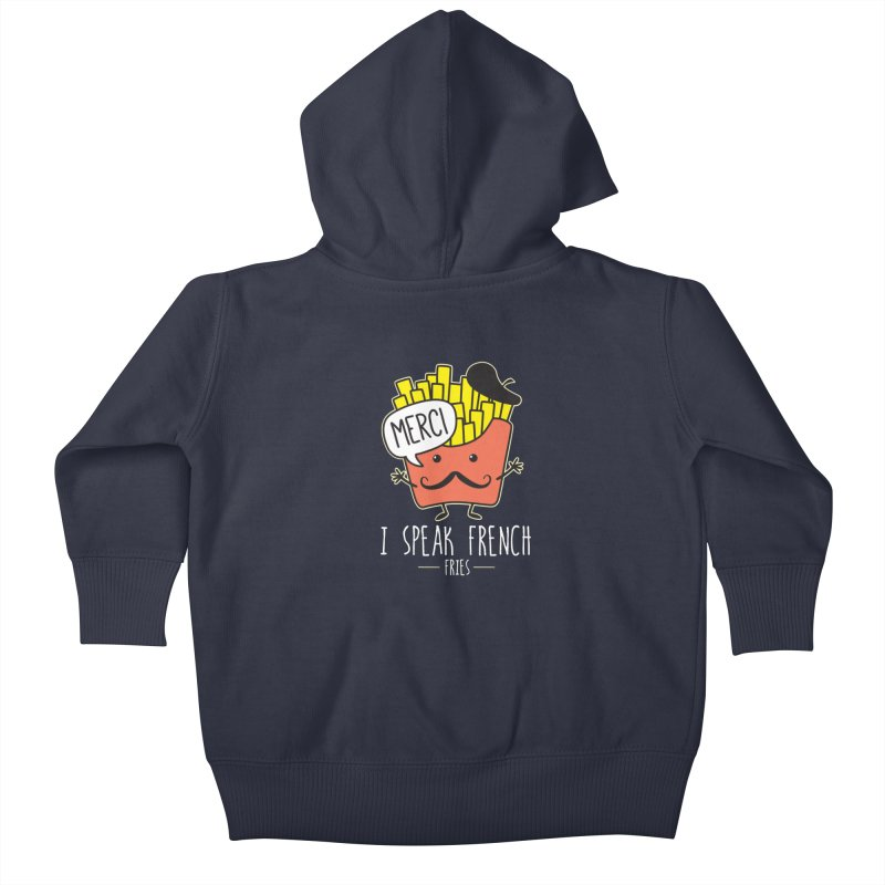 I Speak French Fries Kids Baby Zip-Up Hoody by Detour Shirt's Artist Shop