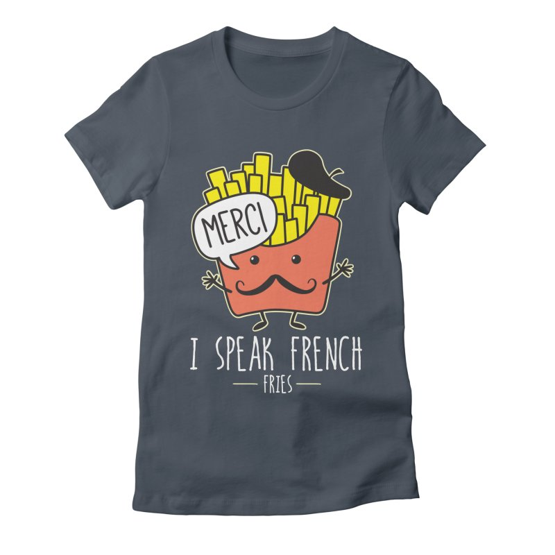 I Speak French Fries Women's T-Shirt by Detour Shirt's Artist Shop