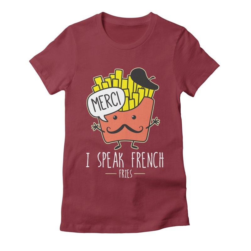 I Speak French Fries Women's Fitted T-Shirt by Detour Shirt's Artist Shop