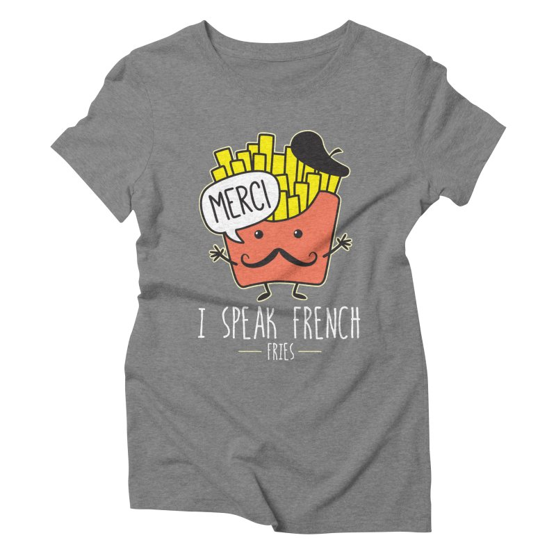 I Speak French Fries Women's Triblend T-Shirt by Detour Shirt's Artist Shop