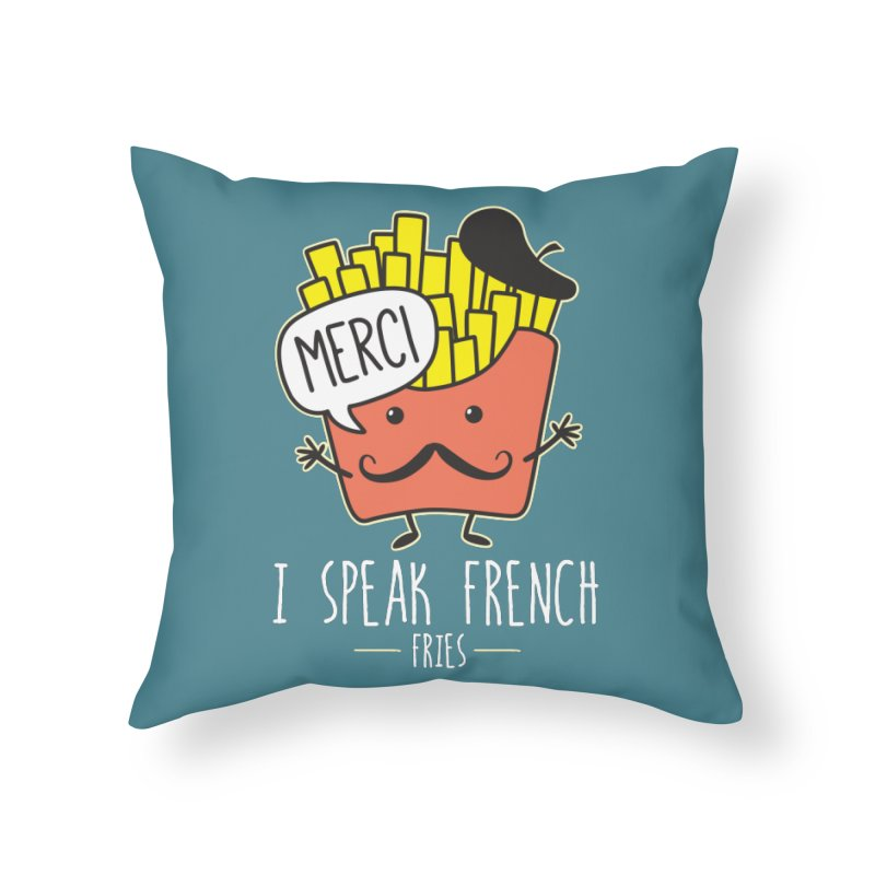 I Speak French Fries Home Throw Pillow by Detour Shirt's Artist Shop