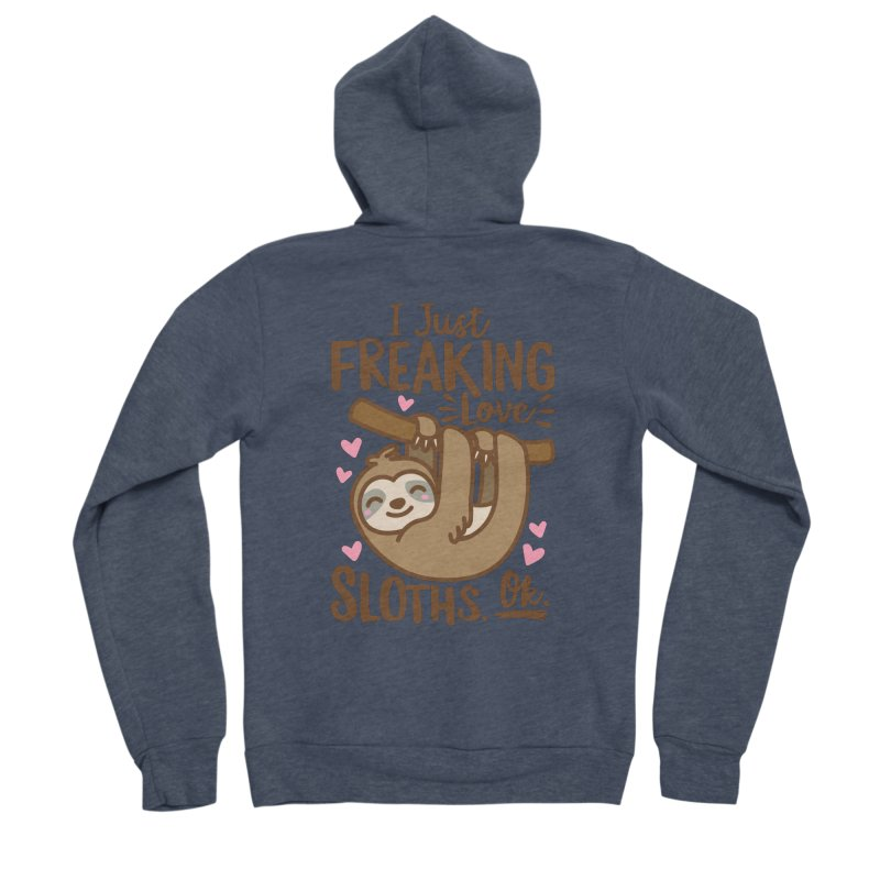 I Just Freaking Love Sloths Ok Women's Sponge Fleece Zip-Up Hoody by Detour Shirt's Artist Shop