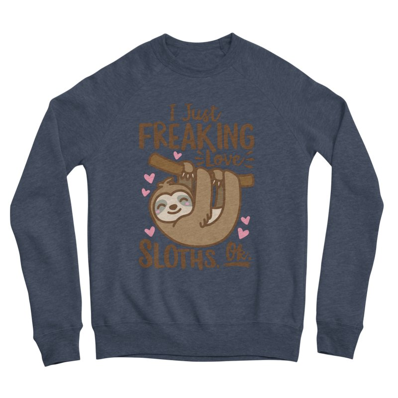 I Just Freaking Love Sloths Ok Men's Sponge Fleece Sweatshirt by Detour Shirt's Artist Shop