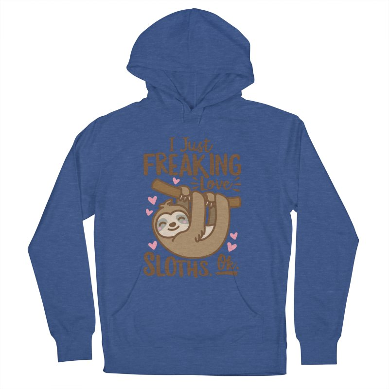 I Just Freaking Love Sloths Ok Women's French Terry Pullover Hoody by Detour Shirt's Artist Shop