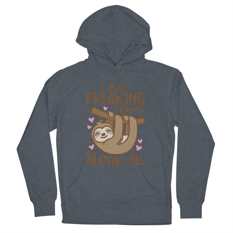 I Just Freaking Love Sloths Ok Men's French Terry Pullover Hoody by Detour Shirt's Artist Shop