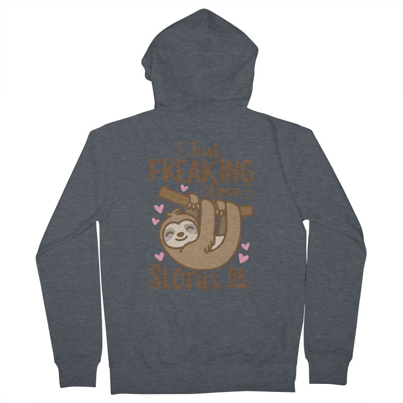 I Just Freaking Love Sloths Ok Women's French Terry Zip-Up Hoody by Detour Shirt's Artist Shop