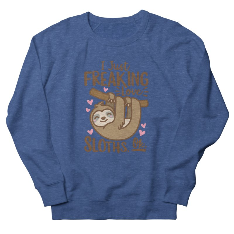 I Just Freaking Love Sloths Ok Men's French Terry Sweatshirt by Detour Shirt's Artist Shop