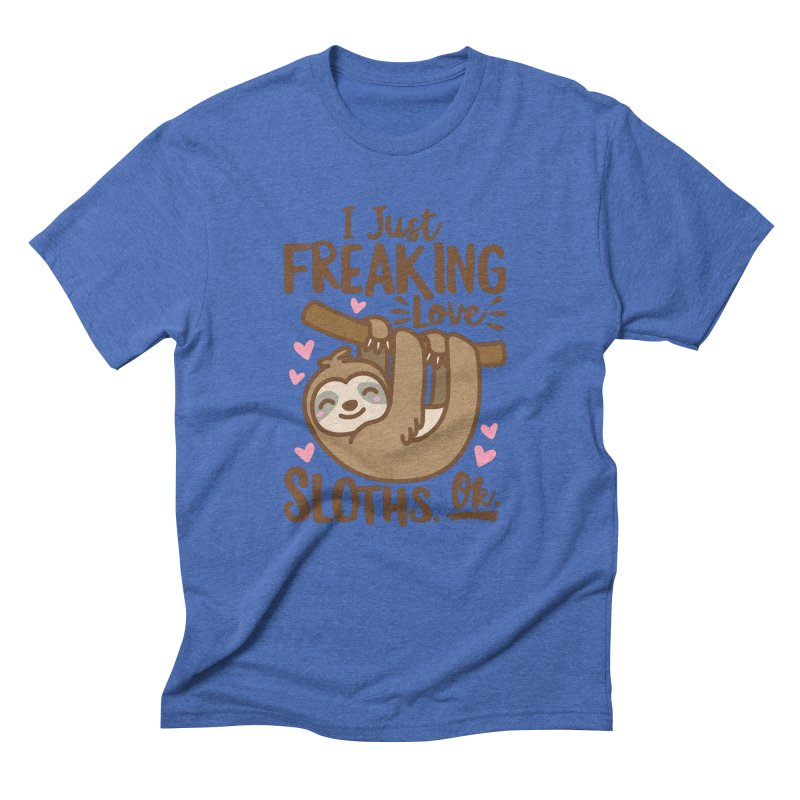 I Just Freaking Love Sloths Ok Men's Triblend T-Shirt by Detour Shirt's Artist Shop