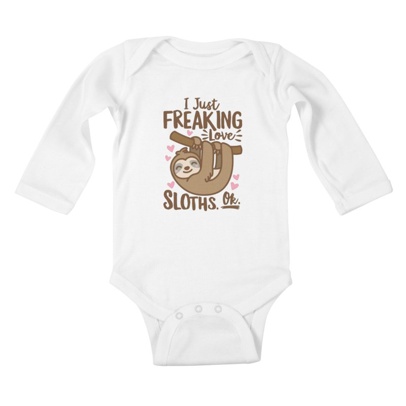 I Just Freaking Love Sloths Ok Kids Baby Longsleeve Bodysuit by Detour Shirt's Artist Shop