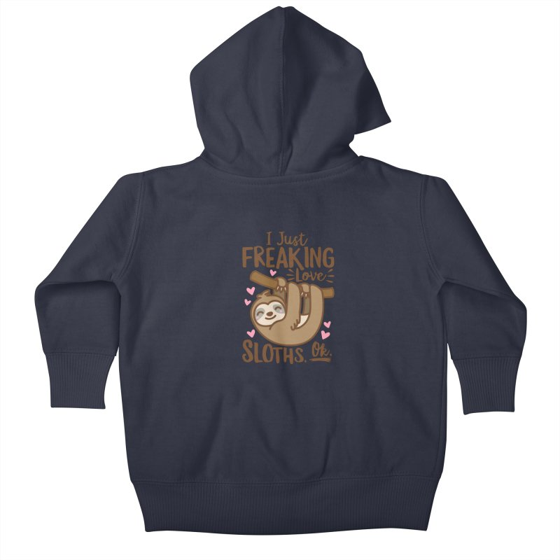 I Just Freaking Love Sloths Ok Kids Baby Zip-Up Hoody by Detour Shirt's Artist Shop