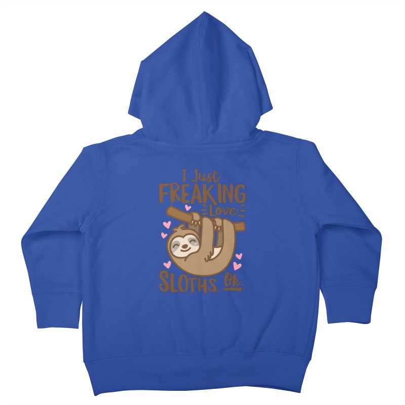 I Just Freaking Love Sloths Ok Kids Toddler Zip-Up Hoody by Detour Shirt's Artist Shop