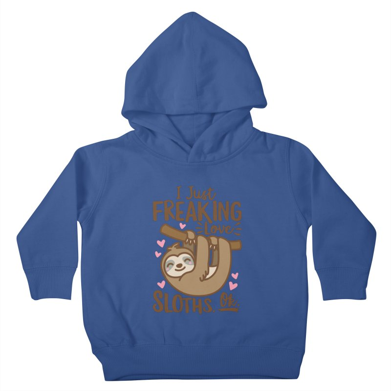 I Just Freaking Love Sloths Ok Kids Toddler Pullover Hoody by Detour Shirt's Artist Shop