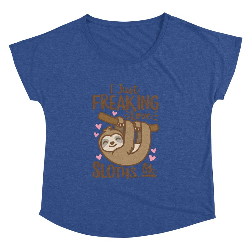 I Just Freaking Love Sloths Ok Women's Dolman Scoop Neck by Detour Shirt's Artist Shop
