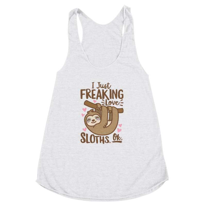 I Just Freaking Love Sloths Ok Women's Racerback Triblend Tank by Detour Shirt's Artist Shop