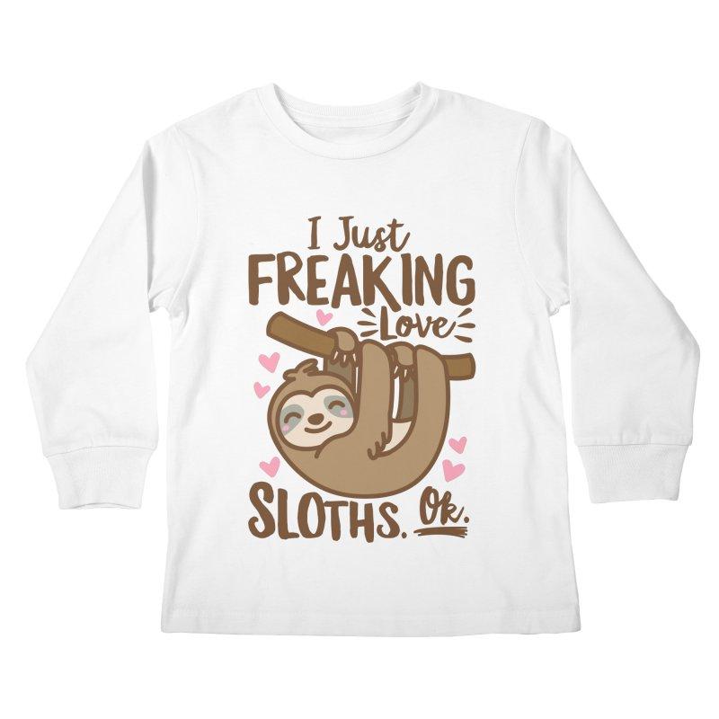 I Just Freaking Love Sloths Ok Kids Longsleeve T-Shirt by Detour Shirt's Artist Shop