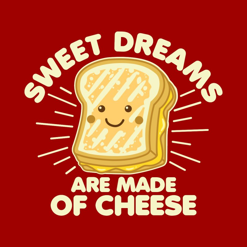 Sweet Dreams Are Made Of Cheese by Detour Shirt's Artist Shop