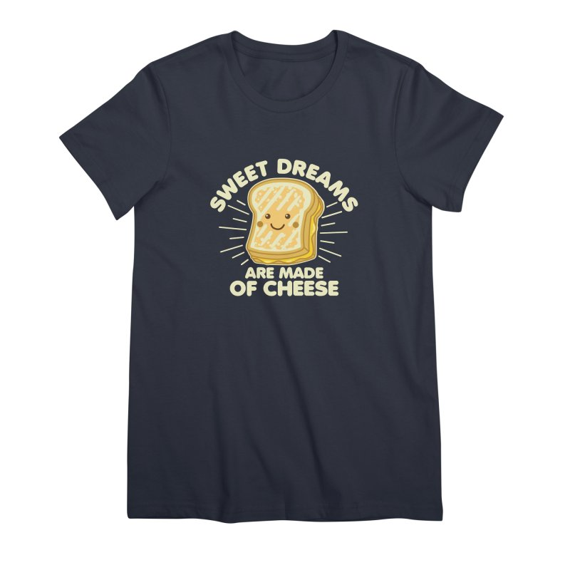 Sweet Dreams Are Made Of Cheese Women's Premium T-Shirt by Detour Shirt's Artist Shop