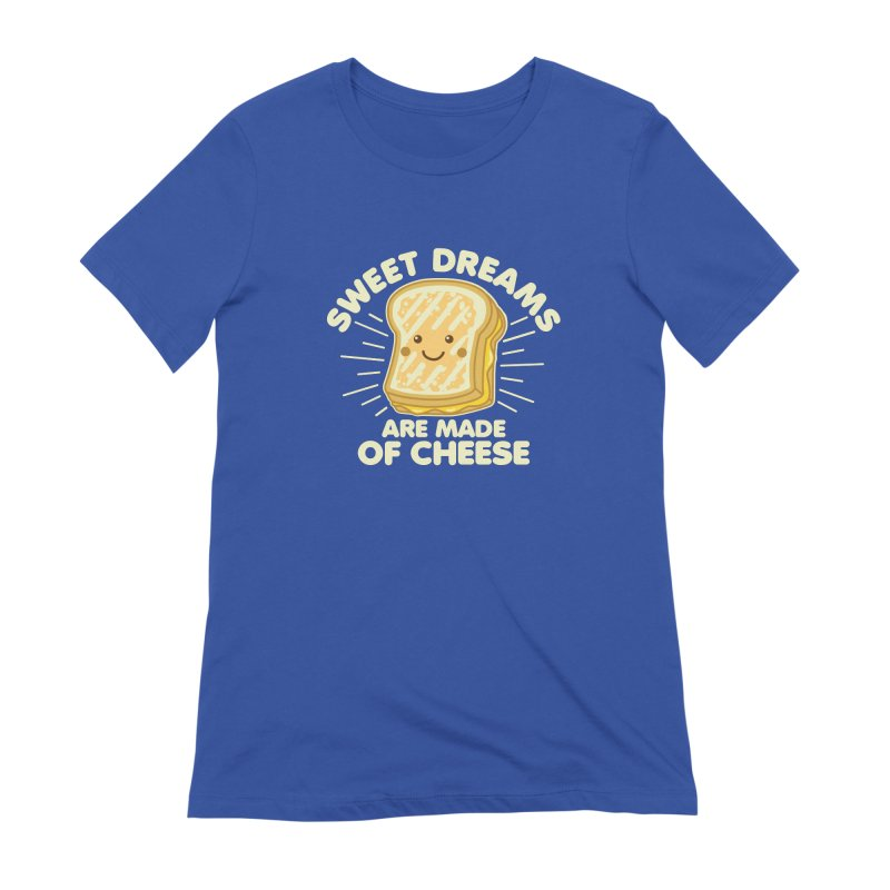 Sweet Dreams Are Made Of Cheese Women's Extra Soft T-Shirt by Detour Shirt's Artist Shop