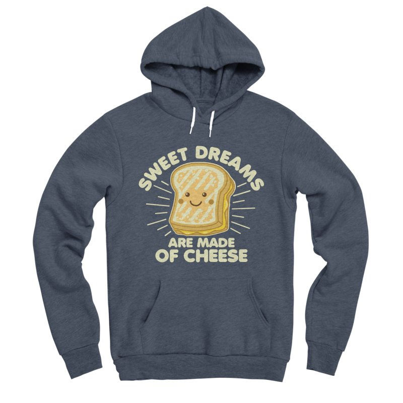 Sweet Dreams Are Made Of Cheese Men's Sponge Fleece Pullover Hoody by Detour Shirt's Artist Shop