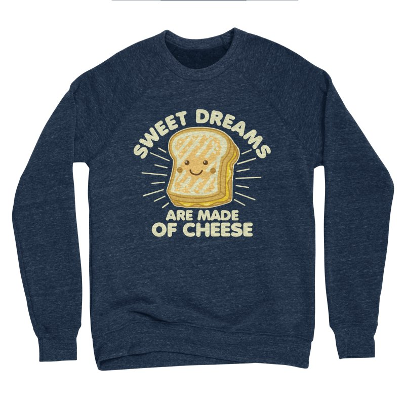Sweet Dreams Are Made Of Cheese Men's Sponge Fleece Sweatshirt by Detour Shirt's Artist Shop