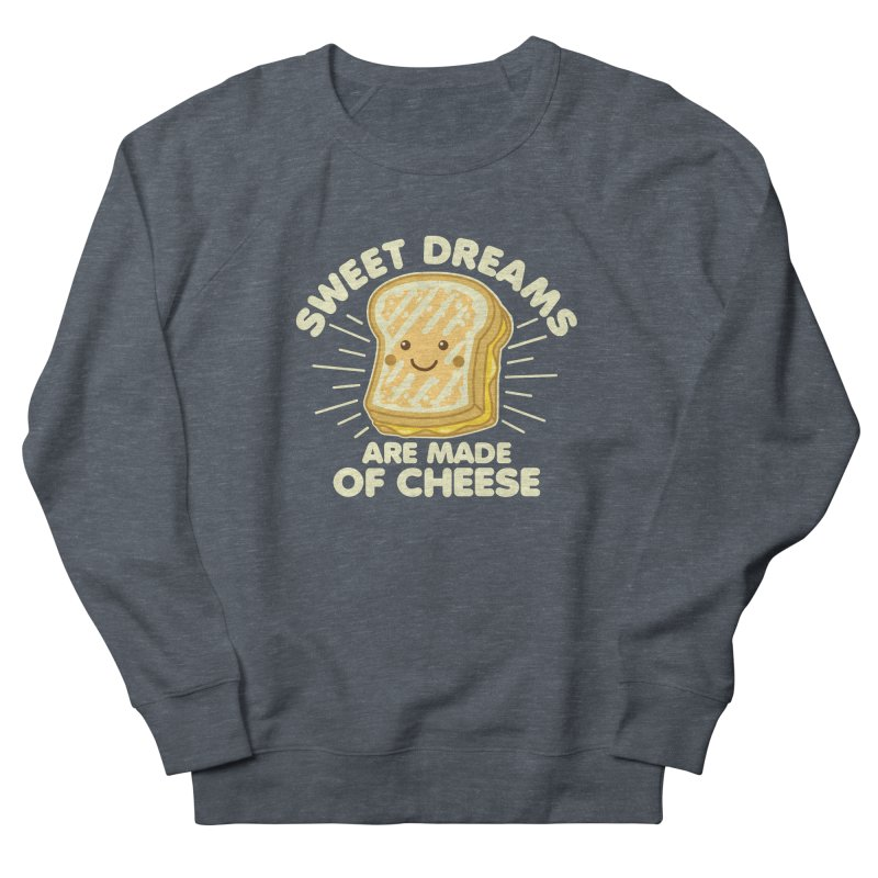 Sweet Dreams Are Made Of Cheese Women's French Terry Sweatshirt by Detour Shirt's Artist Shop