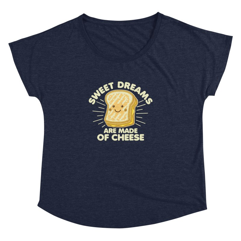 Sweet Dreams Are Made Of Cheese Women's Dolman Scoop Neck by Detour Shirt's Artist Shop
