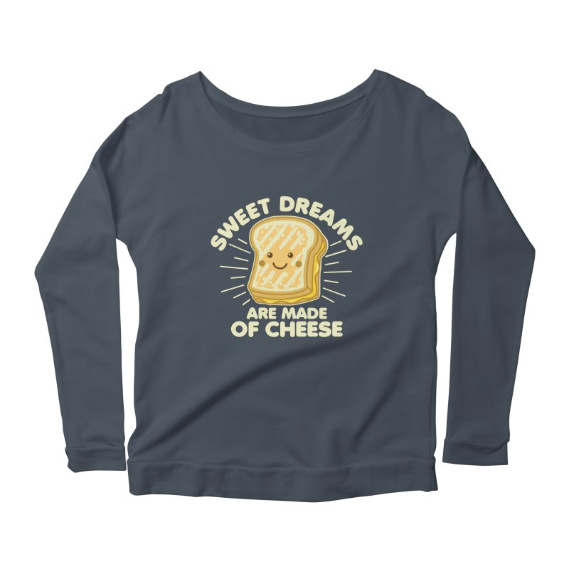 Sweet Dreams Are Made Of Cheese Women's Scoop Neck Longsleeve T-Shirt by Detour Shirt's Artist Shop