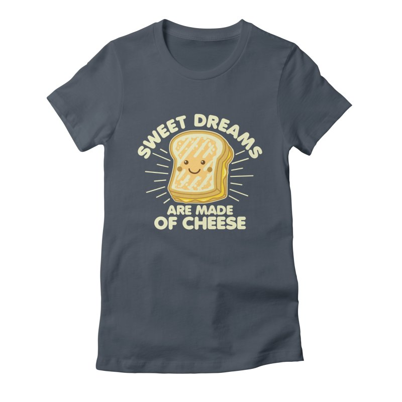 Sweet Dreams Are Made Of Cheese Women's T-Shirt by Detour Shirt's Artist Shop