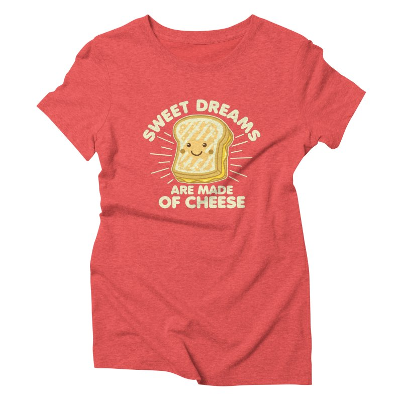 Sweet Dreams Are Made Of Cheese Women's Triblend T-Shirt by Detour Shirt's Artist Shop