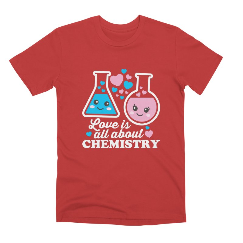 Love Is All About Chemistry Men's Premium T-Shirt by Detour Shirt's Artist Shop