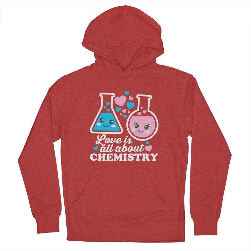 Love Is All About Chemistry Women's French Terry Pullover Hoody by Detour Shirt's Artist Shop